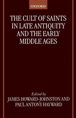 The Cult of Saints in Late Antiquity and the Early Middle Ages