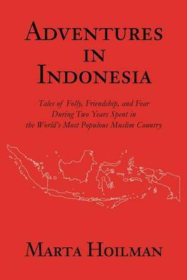 Adventures in Indonesia by Marta Hoilman