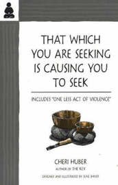 That Which You Are Seeking Is Causing You to Seek by Cheri Huber image