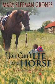 You Can't Lie to a Horse by Mary Sleeman Grones
