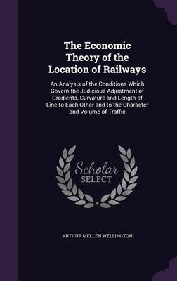 The Economic Theory of the Location of Railways by Arthur Mellen Wellington image