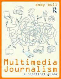 Multimedia Journalism: A Practical Guide by Andy Bull image