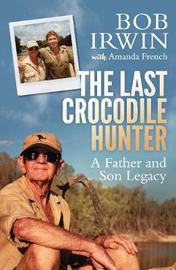 The Last Crocodile Hunter by Amanda French