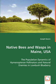 Native Bees and Wasps in Maine, USA by Joseph Karem