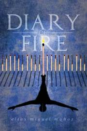 Diary of Fire by Elias Miguel Munoz