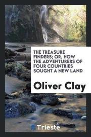 The Treasure Finders; Or, How the Adventurers of Four Countries Sought a New Land by Oliver Clay image