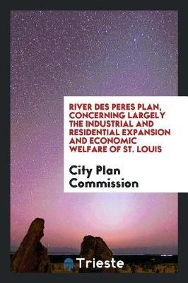 River Des Peres Plan, Concerning Largely the Industrial and Residential Expansion and Economic Welfare of St. Louis by City Plan Commission image