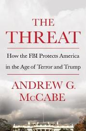 The Threat by Andrew G McCabe