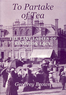 To Partake of Tea: The Last Ladies of Kingston Lacy by Geoffrey Brown image