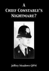 A Chief Constable's Nightmare? by Jeffrey Meadows Qpm