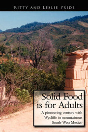 Solid Food is for Adults: A Pioneering Venture with Wycliffe in Mountainous South-West Mexico by Kitty and Leslie Pride image
