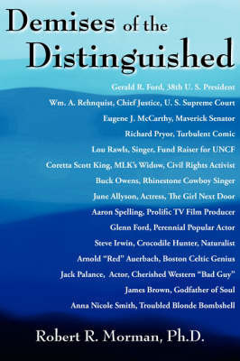 Demises of the Distinguished by Robert R. Morman Ph.D.