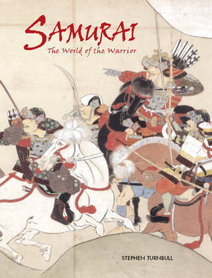 Samurai: The World of the Warrior by S.R. Turnbull