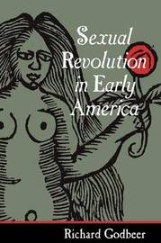 Sexual Revolution in Early America by Richard Godbeer