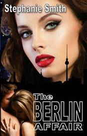 The Berlin Affair by Stephanie Smith