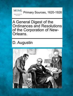 A General Digest of the Ordinances and Resolutions of the Corporation of New-Orleans. image