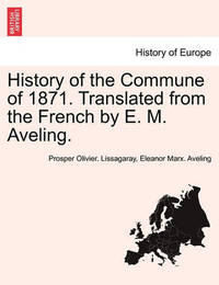 History of the Commune of 1871. Translated from the French by E. M. Aveling. by Prosper Olivier Lissagaray