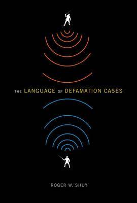 The Language of Defamation Cases by Roger W Shuy
