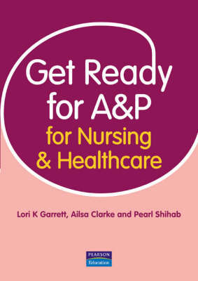Get Ready for A&P for Nursing and Healthcare by Lori K Garrett