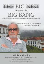 The Big Nest Originated the Big Bang of Stephen Hawking's Black Holes by William Moreira