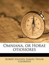 Omniana, or Horae Otiosiores by Robert Southey