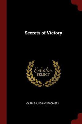 Secrets of Victory by Carrie Judd Montgomery