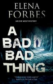 A Bad, Bad Thing by Elena Forbes