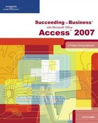 Succeeding in Business with Microsoft Office Access 2007: A Problem-Solving Approach by Karin Bast image
