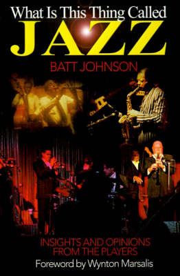 What is This Thing Called Jazz?: Insights and Opinions from the Players by Batt Johnson image