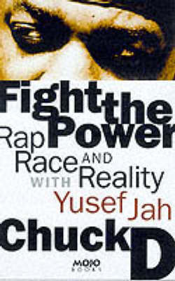 Fight the Power: Rap, Race and Reality with Yusuf Jah by Chuck D