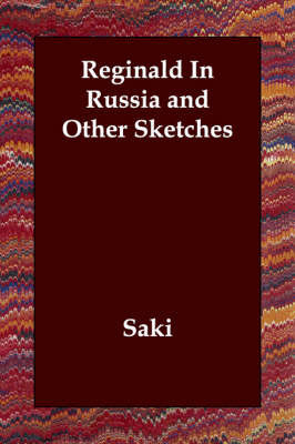 Reginald In Russia and Other Sketches by Saki