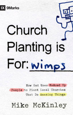 Church Planting is for Wimps: How God Uses Messed-Up People to Plant Ordinary Churches That Do Extraordinary Things by Mike McKinley image