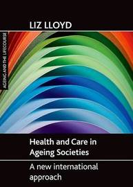 Health and Care in Ageing Societies by Liz Lloyd