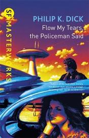 Flow, My Tears, the Policeman Said (S.F.Masterworks) by Philip K. Dick image