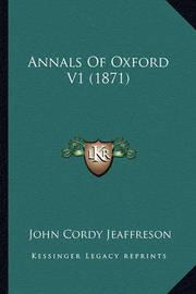 Annals of Oxford V1 (1871) by John Cordy Jeaffreson