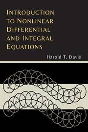 Introduction to Nonlinear Differential and Integral Equations by Harold T Davis