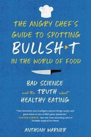 The Angry Chef's Guide to Spotting Bullsh*t in the World of Food by Anthony Warner