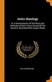 Astro-Theology by William Derham