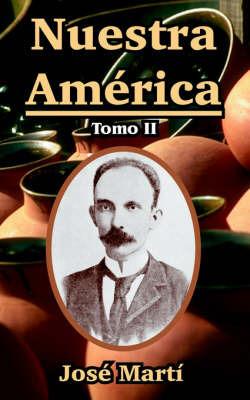 Nuestra America: Tomo II by Jose Marti image