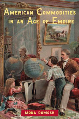 American Commodities in an Age of Empire by Mona Domosh image