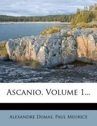 Ascanio, Volume 1... by Alexandre Dumas, (P?re) (P?re) (P?re) (P?re) (P Re) (P Re)