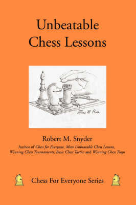 Unbeatable Chess Lessons by Robert M Snyder