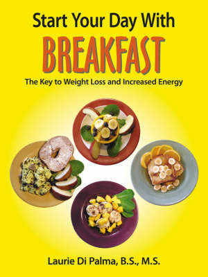 Start Your Day with Breakfast by Laurie Di Palma B.S. M.S.