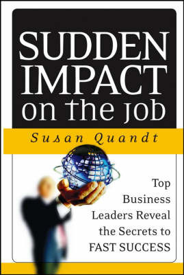 Sudden Impact on the Job: Business Leaders Reveal the Secrets to Successful Job Transitions by Susan Quandt