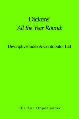 "Dickens' ""All the Year Round"": Descriptive Index & Contributor List by Ella, Ann Oppenlander"