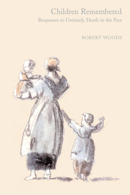 Children Remembered: Responses to Untimely Death in the Past by Robert Woods