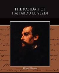 The Kasidah of Haji Abdu El-Yezdi by Richard Francis Burton