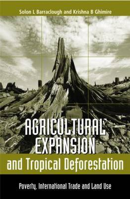 Agricultural Expansion and Tropical Deforestation by Solon L. Barraclough image