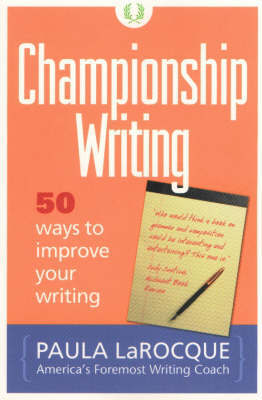 Championship Writing: 50 Ways to Improve Your Writing by Paula LaRocque