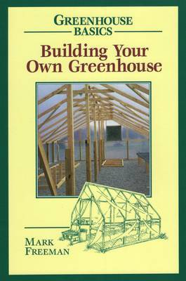 Building Your Own Greenhouse by Mark Freeman